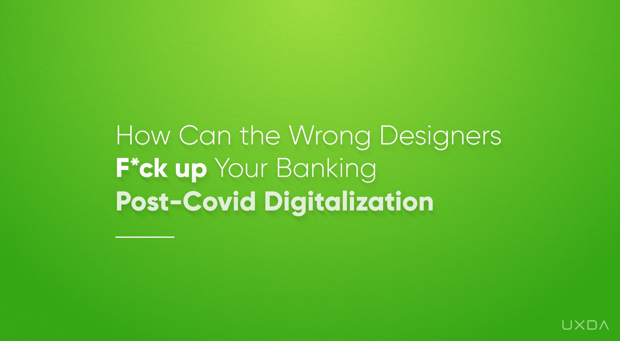 How Can the Wrong Designers F*ck up Your Banking Post-Covid Digitalization?